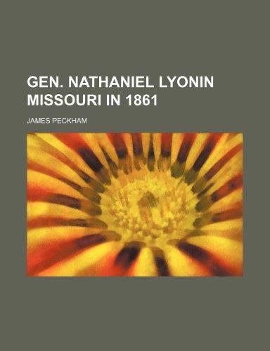 GEN. NATHANIEL LYONIN MISSOURI IN 1861