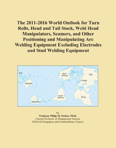 The 2011-2016 World Outlook for Turn Rolls, Head and Tail Stock, Weld Head Manipulators, Seamers, and Other Positioning and Manipulating Arc Welding Equipment ... Electrodes and Stud Welding Equipment