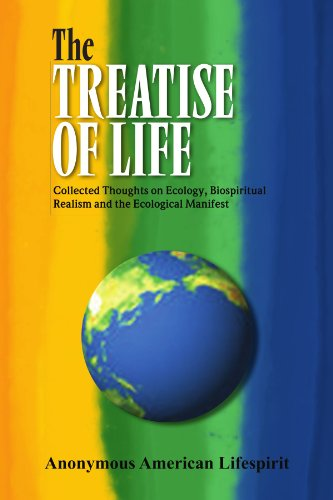 The Treatise of Life: Collected Thoughts on Ecology, Biospiritual Realism and the Ecological Manifest