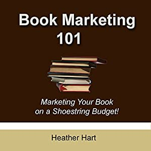 Book Marketing 101: Marketing Your Book on a Shoestring Budget | [Heather Hart]