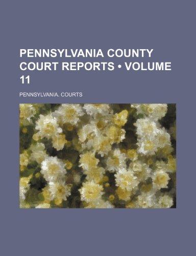 Pennsylvania County Court Reports (Volume 11)