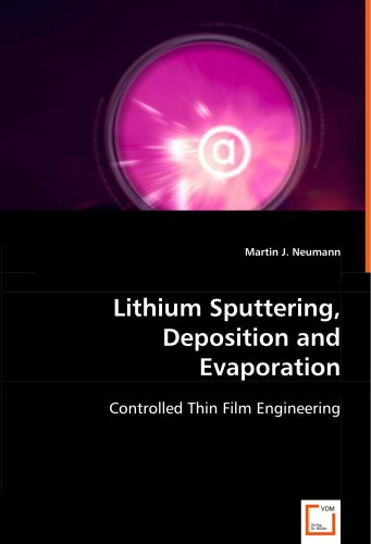 Lithium Sputtering, Deposition and Evaporation: Controlled Thin Film Engineering