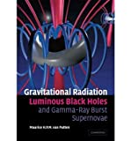 img - for [ Gravitational Radiation, Luminous Black Holes and Gamma-Ray Burst Supernovae[ GRAVITATIONAL RADIATION, LUMINOUS BLACK HOLES AND GAMMA-RAY BURST SUPERNOVAE ] By Van Putten, Maurice H. P. M. ( Author )Jun-10-2010 Paperback book / textbook / text book
