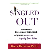Singled Out: How Singles Are Stereotyped, Stigmatized, and Ignored, and Still Live Happily Ever Afterby Bella DePaulo
