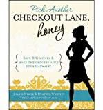 img - for Pick Another Checkout Lane, Honey: Save Big Money & Make the Grocery Aisle Your Catwalk! (Paperback) - Common book / textbook / text book