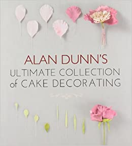 Cake Decorating Books Collection : Alan Dunn s Ultimate Collection of Cake Decorating: Alan ...