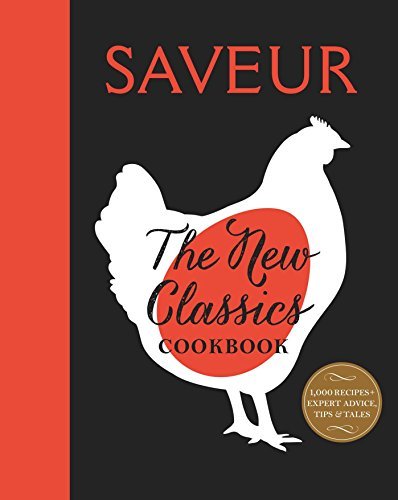 Saveur: The New Classics Cookbook: More than 1,000