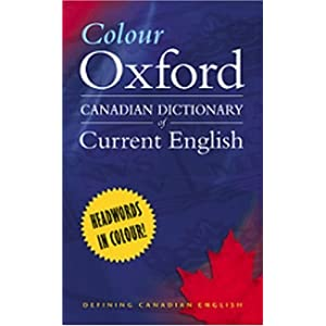 Colour Oxford Canadian Dictionary of Cu Katherine Barber, Robert Pontisso, Heather Fitzgerald and Tom Howell