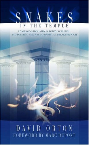 Snakes In The Temple: Unmasking Idolatry In Today's Church And Pointing The Way To Spiritual Breakthrough by David Orton (2004-09-30)