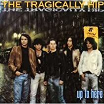The Tragically Hip - Up to Here