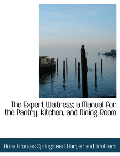 The Expert Waitress; a Manual for the Pantry, Kitchen, and Dining-Room