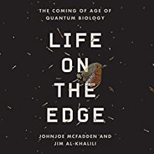 Life on the Edge: The Coming of Age of Quantum Biology (       UNABRIDGED) by Johnjoe McFadden, Jim Al-Khalili Narrated by Pete Cross