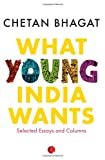 What Young India Wants: Selected Non-Fiction (8129120216) by Chetan Bhagat