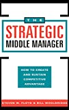 The Strategic Middle Manager: How to Create and Sustain Competitive Advantage