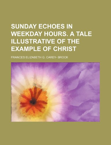 Sunday echoes in weekday hours. A tale illustrative of the example of Christ