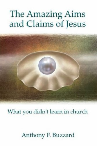 The Amazing Aims and Claims of Jesus: What You Didn't Learn in Church