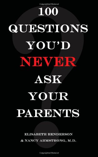 100 Questions You'd Never Ask Your Parents