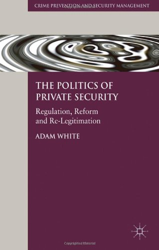 The Politics of Private Security: Regulation, Reform and Re-Legitimation (Crime Prevention and Security Management)