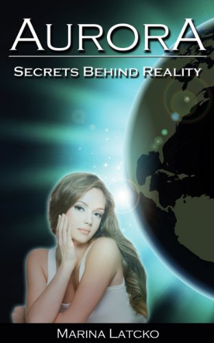 Book: Aurora - Secrets behind Reality (The Aurora Project) by Marina Latcko