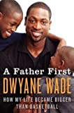 img - for Dwyane Wade: A Father First : How My Life Became Bigger Than Basketball (Hardcover); 2012 Edition book / textbook / text book