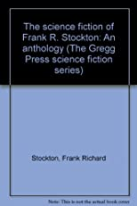 The science fiction of Frank R. Stockton: An anthology (The Gregg Press science fiction series)