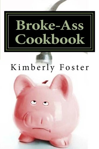 Broke-Ass Cookbook: Cheap & Easy Meals for Hardworking, Struggling Families PDF