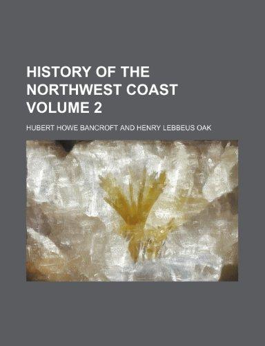 History of the northwest coast Volume 2