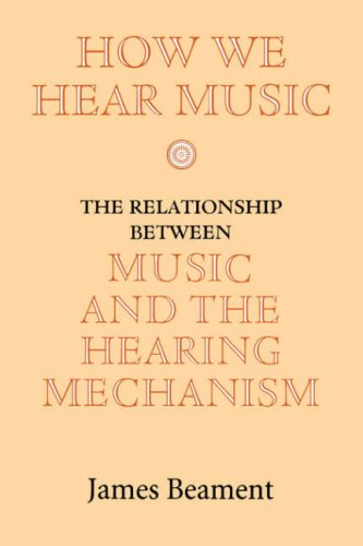 How We Hear Music: The Relationship between Music and the Hearing Mechanism