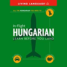 In-Flight Hungarian: Learn Before You Land Audiobook by  Living Language Narrated by  Living Language