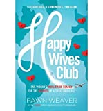 img - for By Fawn Weaver Happy Wives Club: One Woman's Worldwide Search for the Secrets of a Great Marriage book / textbook / text book