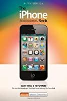 The iPhone Book: Covers iPhone 4S, iPhone 4, and iPhone 3GS, 5th Edition Front Cover