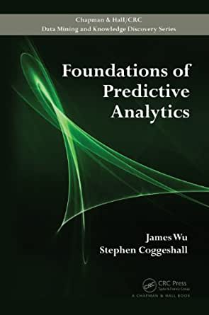 : Foundations of Predictive Analytics (Chapman \u0026 Hall\ CRC Data Mining