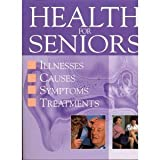 Health for Seniors, Illnesses, Causes, Symptoms, Treatments