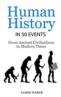 History: Human History In 50 Events: From Ancient Civilizations To Modern Times by James Weber ebook deal