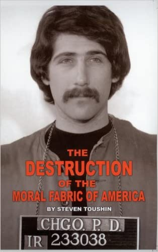 The Destruction of the Moral Fabric of America written by Steven Toushin