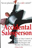 img - for By Chris Lytle The Accidental Salesperson: How to Take Control of Your Sales Career and Earn the Respect and Income (1st) book / textbook / text book