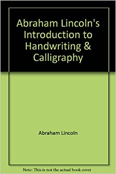 Abraham lincolns introduction to handwriting and calligraphy