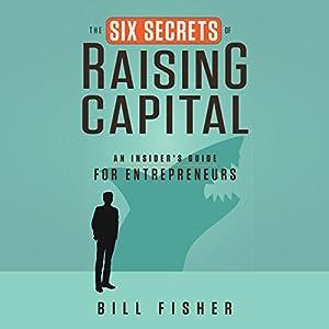 The Six Secrets of Raising Capital Audiobook