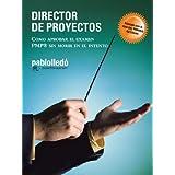 DIRECTOR DE PROYECTOS: COMO APROBAR EL EXAMEN PMP® SIN MORIR EN EL INTENTO