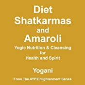 Diet, Shatkarmas and Amaroli: Yogic Nutrition & Cleansing for Health and Spirit Audiobook