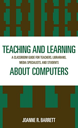 Teaching and Learning about Computers: A Classroom Guide for Teachers, Librarians, Media Specialists, and Students