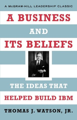 a-business-and-its-beliefs-the-ideas-that-helped-build-ibm