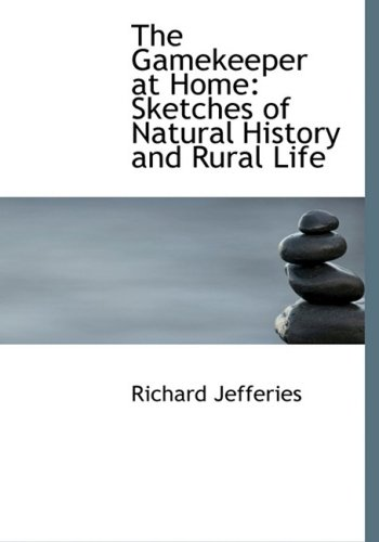 The Gamekeeper at Home: Sketches of Natural History and Rural Life: Sketches of Natural History and Rural Life (Large Print Edition)