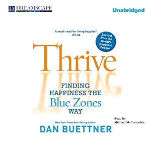 Thrive: Finding Happiness the Blue Zones Way | [Dan Buettner]