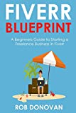 FIVERR BLUEPRINT: A Beginners Guide to Starting a Freelance Business in Fiverr