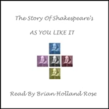 The Story of Shakespeare's As You Like It | Livre audio Auteur(s) : William Shakespeare Narrateur(s) : Brian Holland Rose