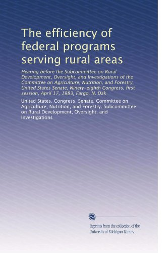 The Efficiency Of Federal Programs Serving Rural Areas: Hearing Before The Subcommittee On Rural Development, Oversight, And Investigations Of The ... First Session, April 17, 1983, Fargo, N. Dak
