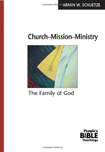 Church-Mission-Ministry: The Family of God (The People's Bible Teachings)