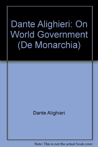 Dante Alighieri: On World Government (De Monarchia)