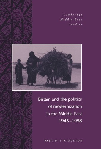Britain and the Politics of Modernization in the Middle East, 1945-1958 (Cambridge Middle East Studies)